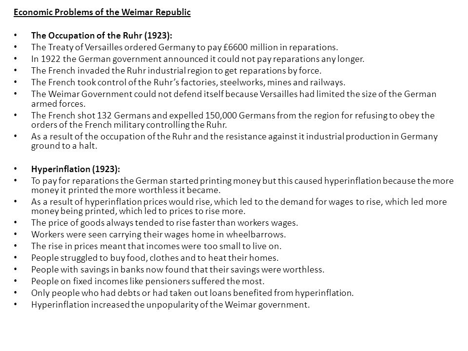 Economic Problems of the Weimar Republic The Occupation of the Ruhr (1923): The Treaty of Versailles ordered Germany to pay £6600 million in reparations.