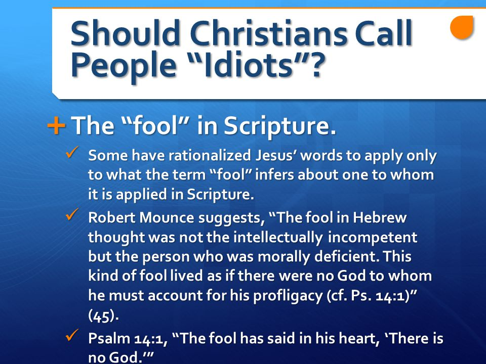 Should Christians Call People Idiots .  The fool in Scripture.