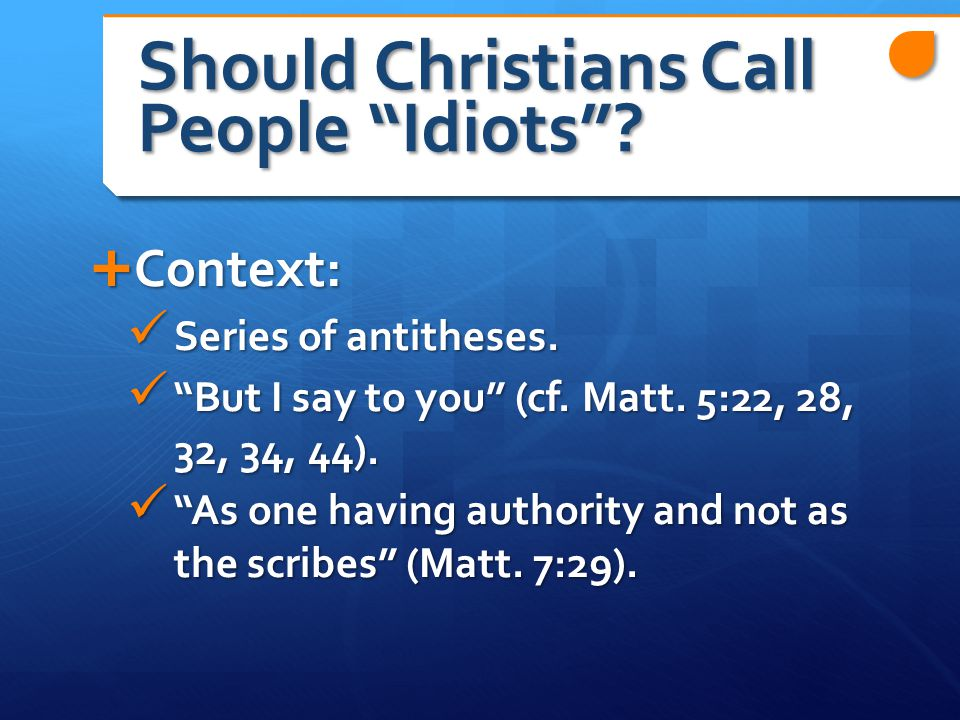 Should Christians Call People Idiots .  Context: Series of antitheses.