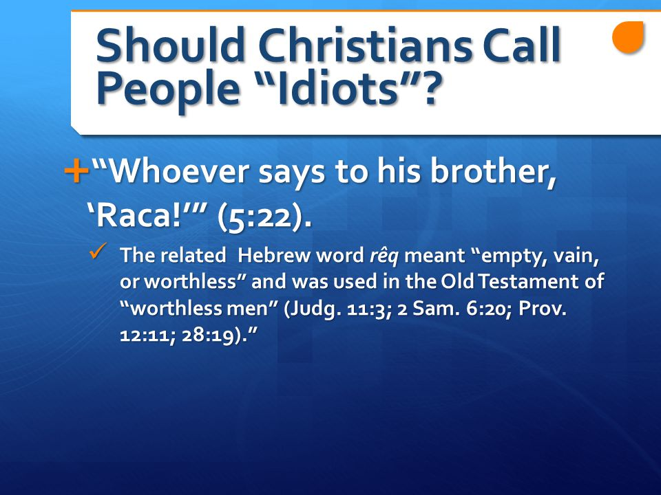 Should Christians Call People Idiots .  Whoever says to his brother, 'Raca!' (5:22).