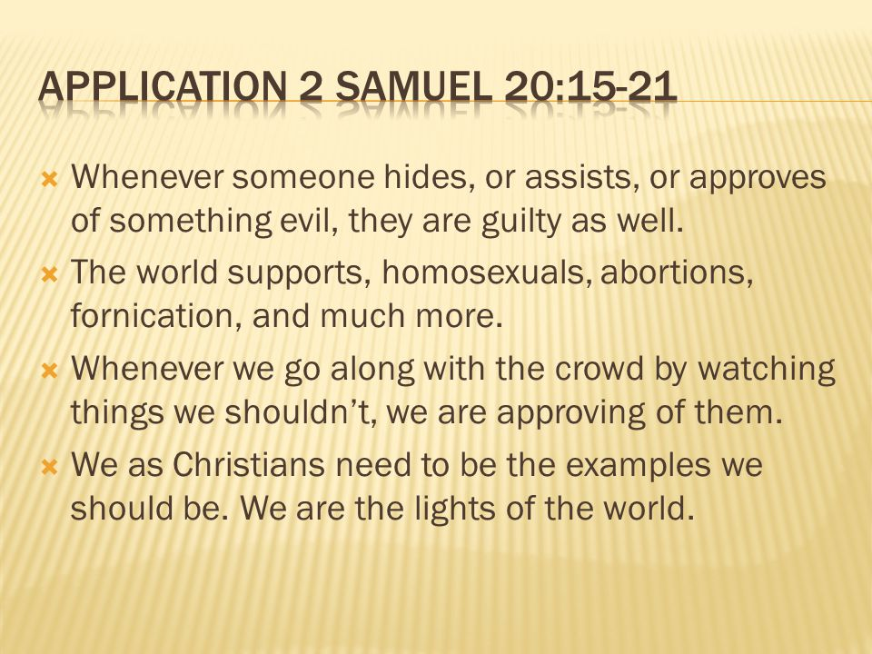  Whenever someone hides, or assists, or approves of something evil, they are guilty as well.