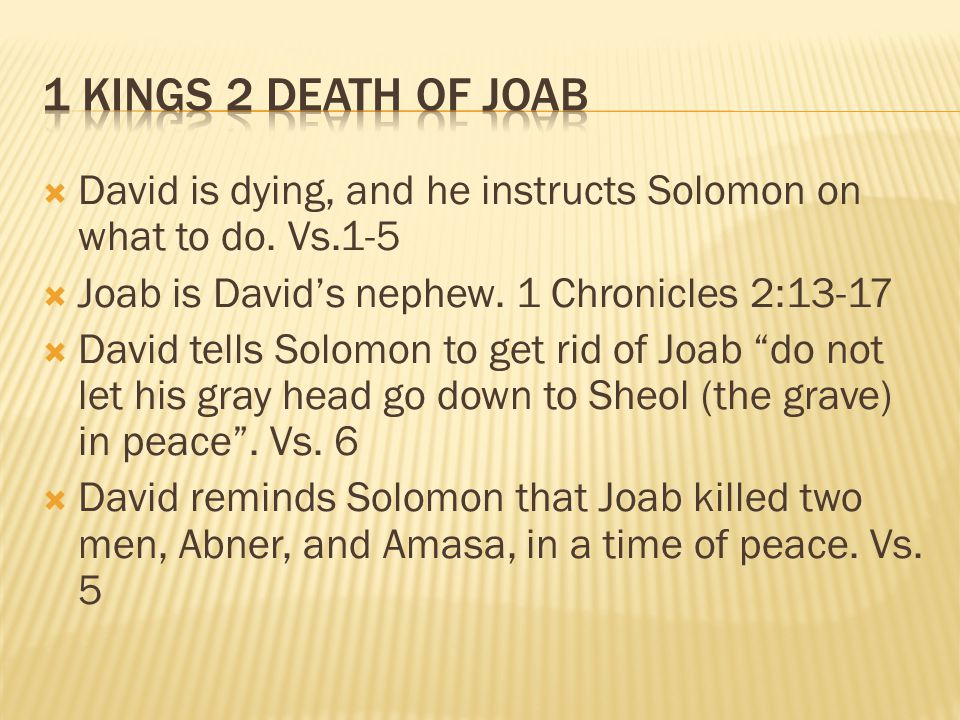  David is dying, and he instructs Solomon on what to do.