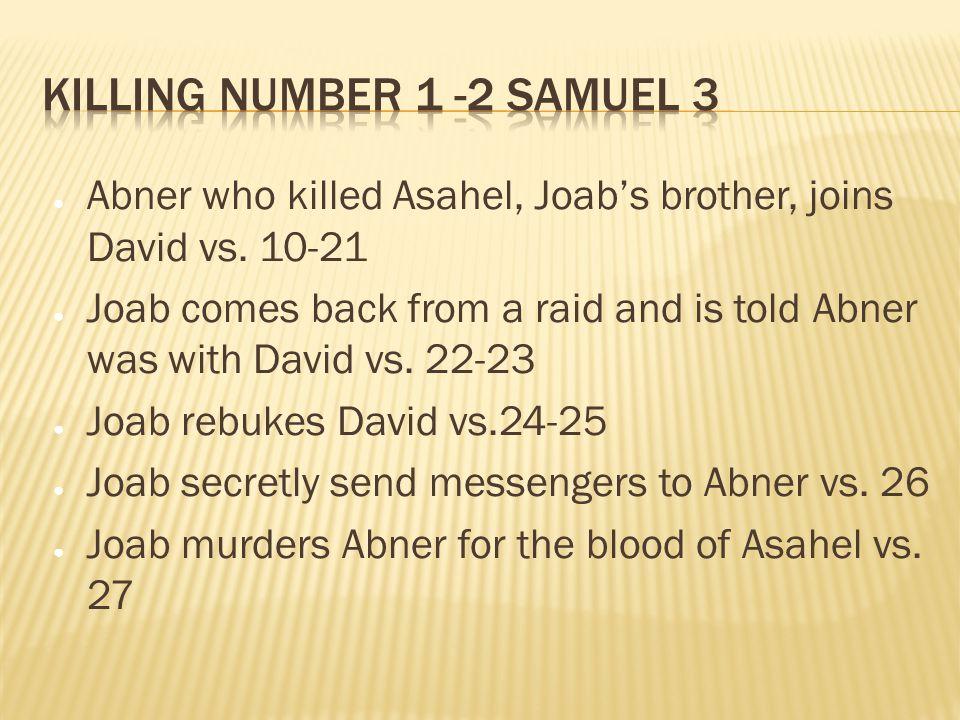 ● Abner who killed Asahel, Joab's brother, joins David vs.