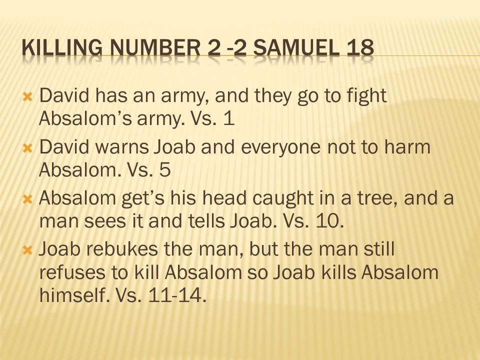  David has an army, and they go to fight Absalom's army.