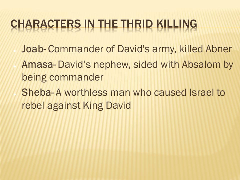  David makes Amasa, his nephew, commander instead of Joab.