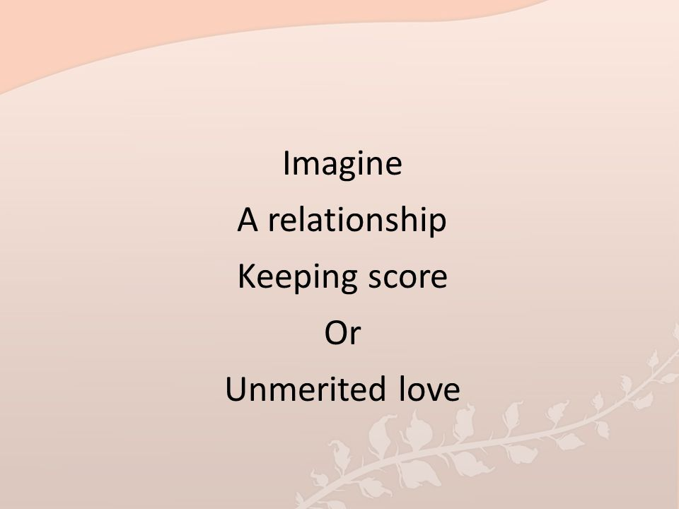 Imagine A relationship Keeping score Or Unmerited love