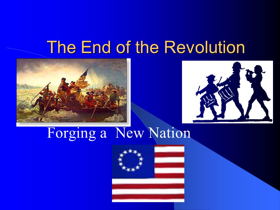 The End of the Revolution Forging a New Nation
