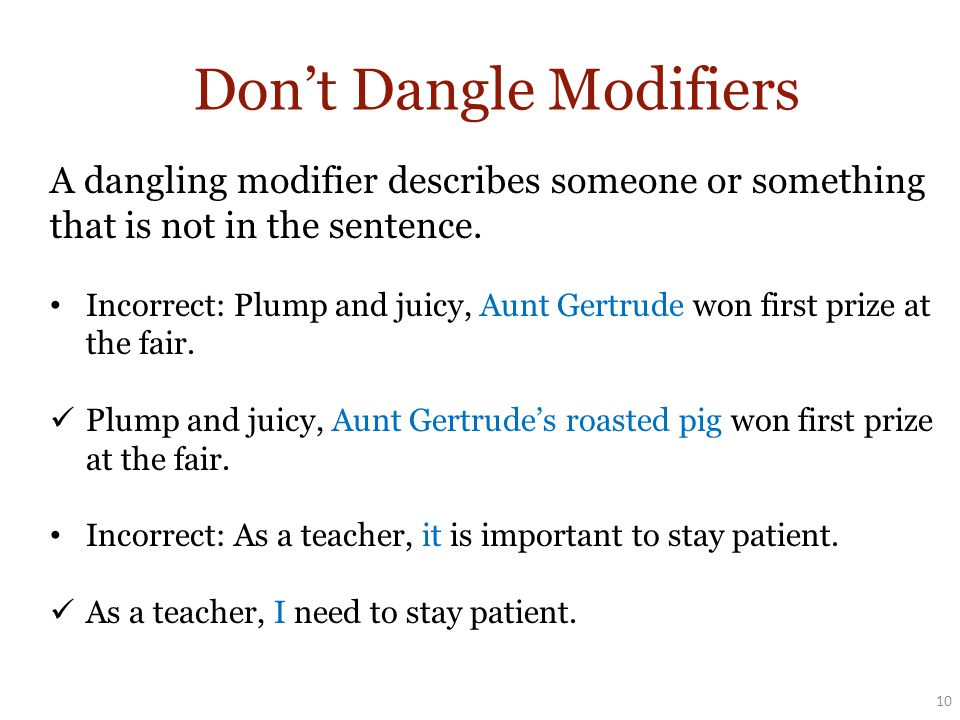 Don't Dangle Modifiers A dangling modifier describes someone or something that is not in the sentence.
