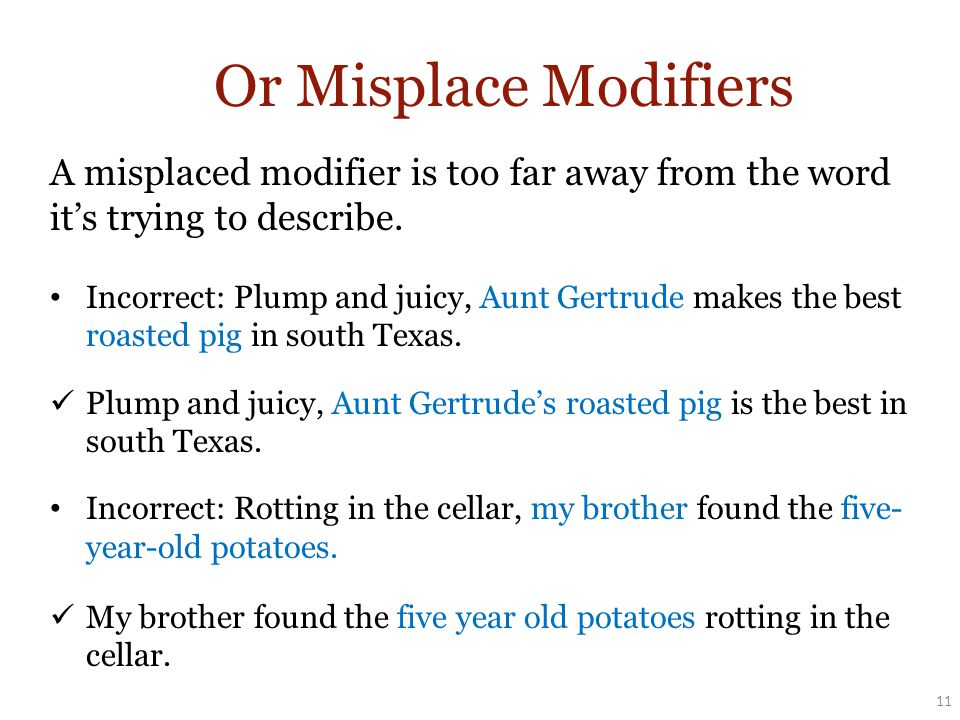 Or Misplace Modifiers 11 A misplaced modifier is too far away from the word it's trying to describe.