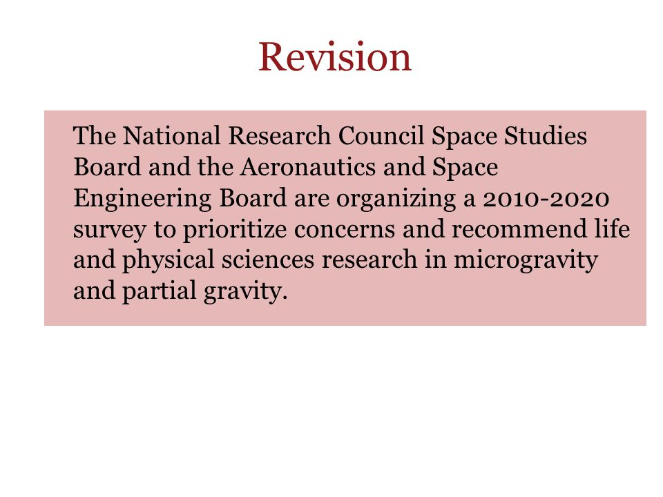 The National Research Council Space Studies Board and the Aeronautics and Space Engineering Board are organizing a 2010-2020 survey to prioritize concerns and recommend life and physical sciences research in microgravity and partial gravity.