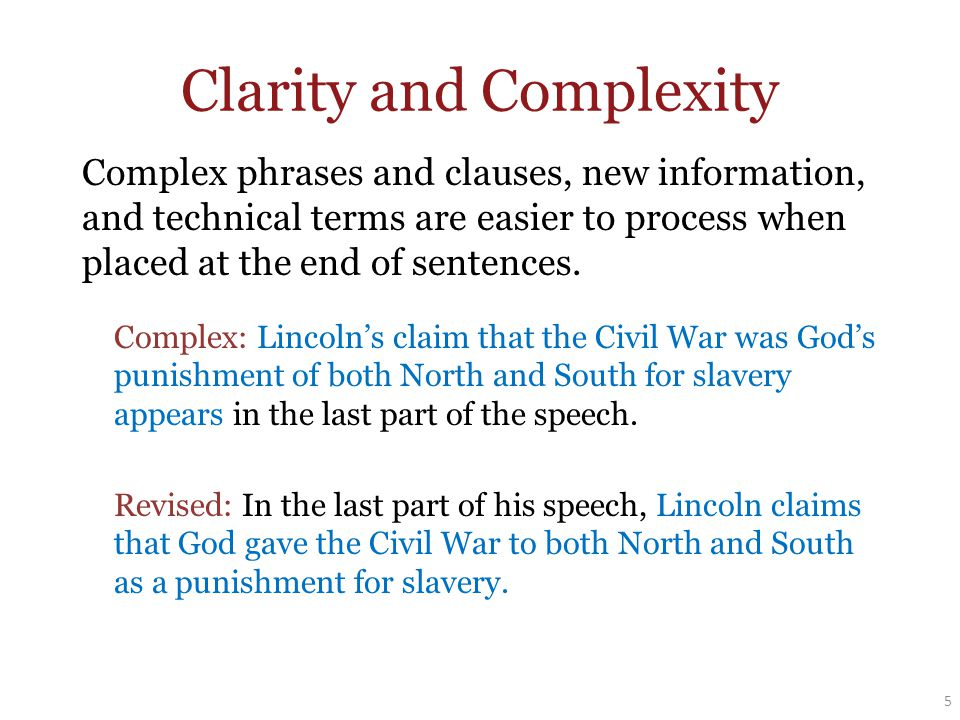 Clarity and Complexity Complex: Lincoln's claim that the Civil War was God's punishment of both North and South for slavery appears in the last part of the speech.