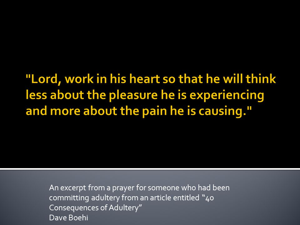 """An excerpt from a prayer for someone who had been committing adultery from an article entitled """"40 Consequences of Adultery"""" Dave Boehi"""