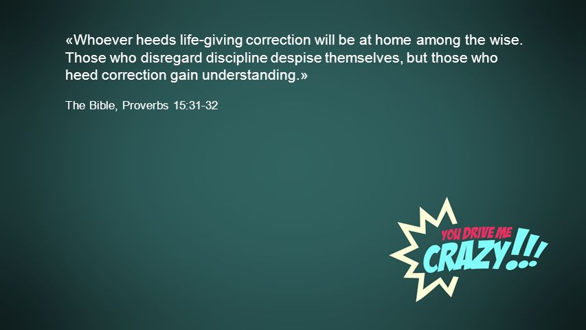 «Whoever heeds life-giving correction will be at home among the wise.