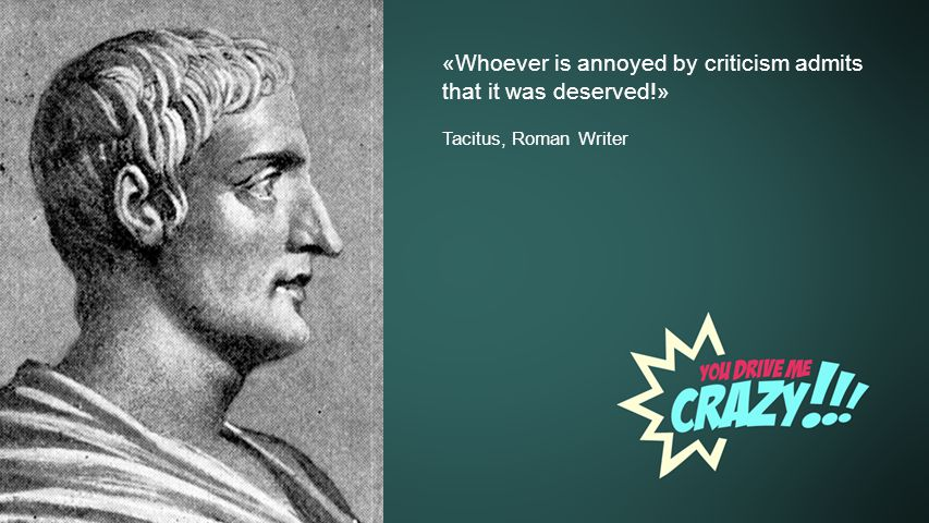 Background «Whoever is annoyed by criticism admits that it was deserved!» Tacitus, Roman Writer