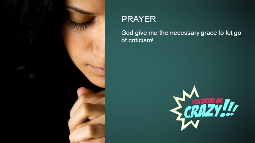 Background PRAYER God give me the necessary grace to let go of criticism!