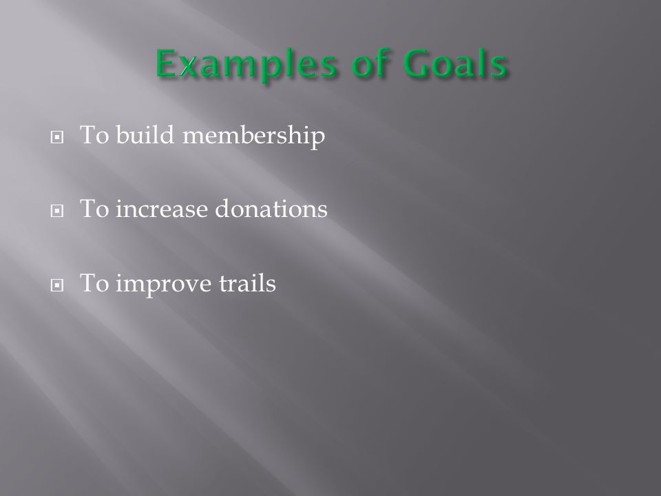  To build membership  To increase donations  To improve trails