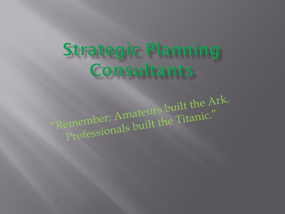 Remember: Amateurs built the Ark. Professionals built the Titanic.
