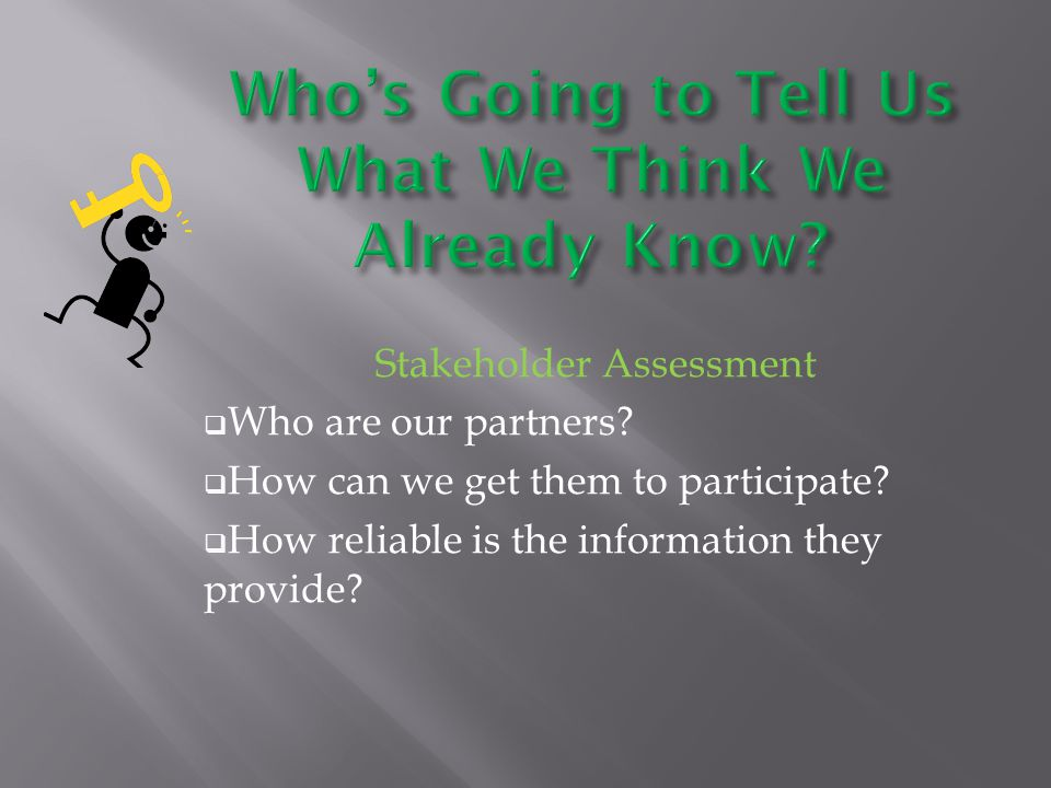 Stakeholder Assessment  Who are our partners.  How can we get them to participate.