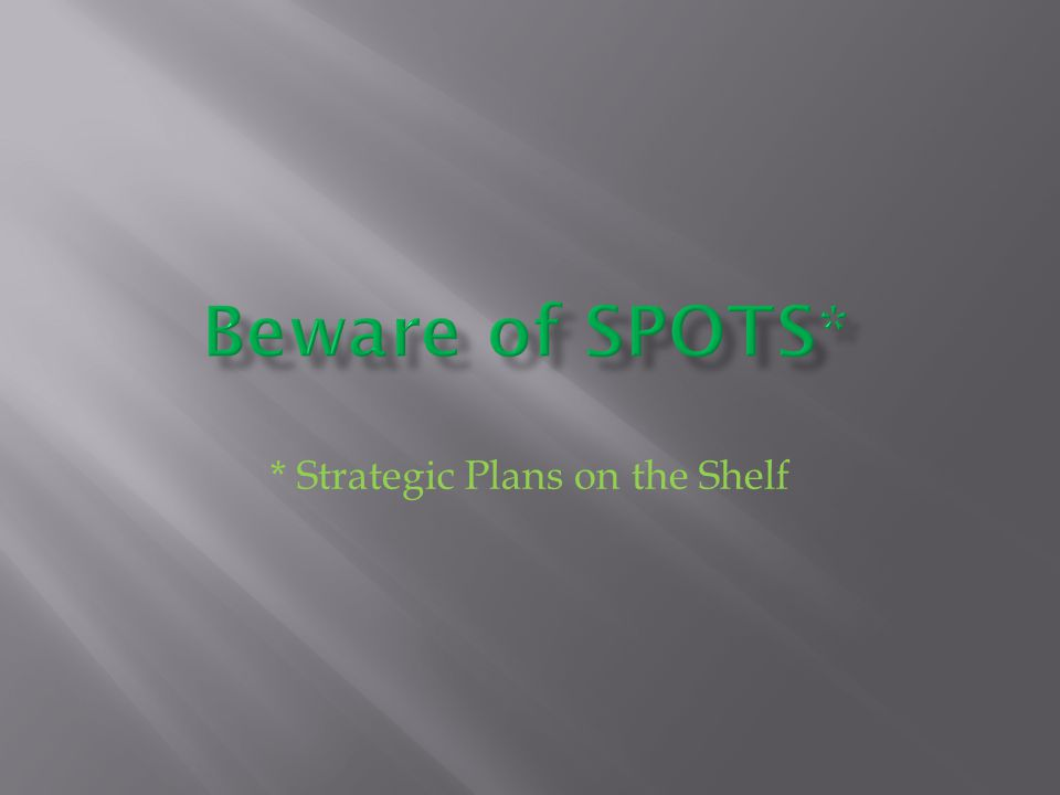 * Strategic Plans on the Shelf