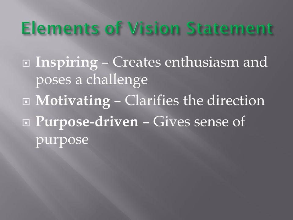  Inspiring – Creates enthusiasm and poses a challenge  Motivating – Clarifies the direction  Purpose-driven – Gives sense of purpose