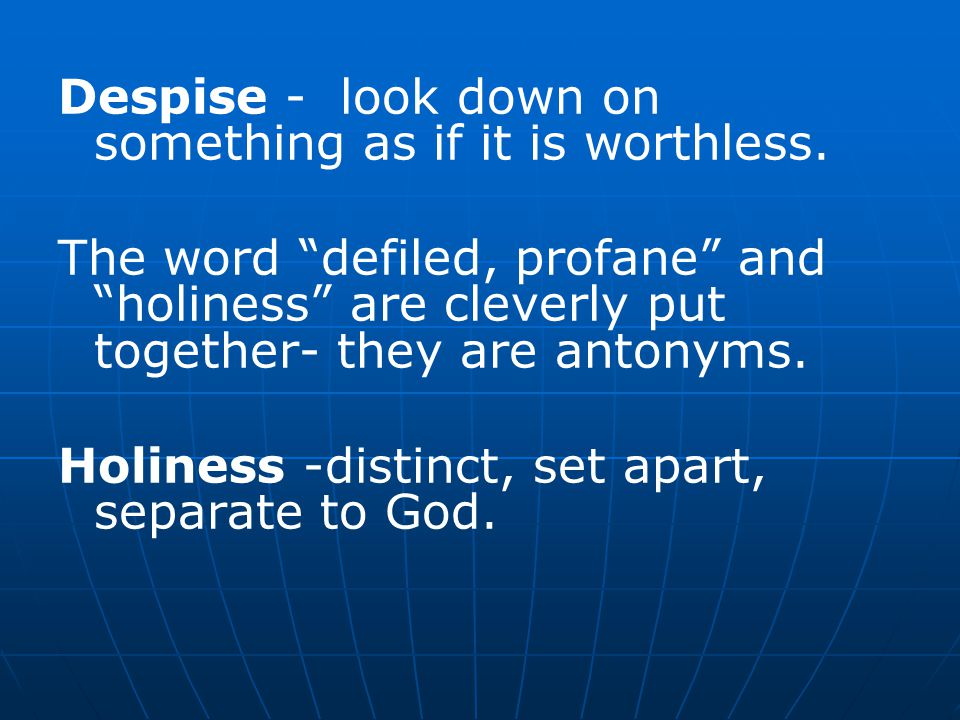 Despise - look down on something as if it is worthless.