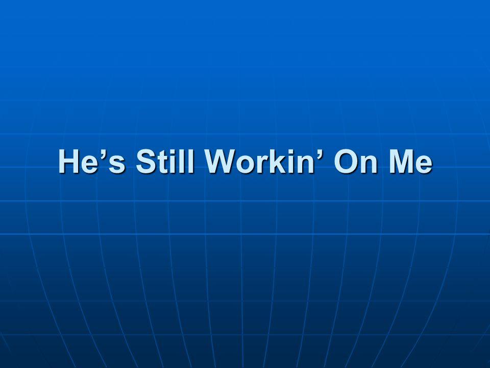 He's Still Workin' On Me