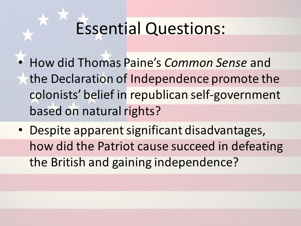 Essential Questions: How did Thomas Paine's Common Sense and the Declaration of Independence promote the colonists' belief in republican self-governme