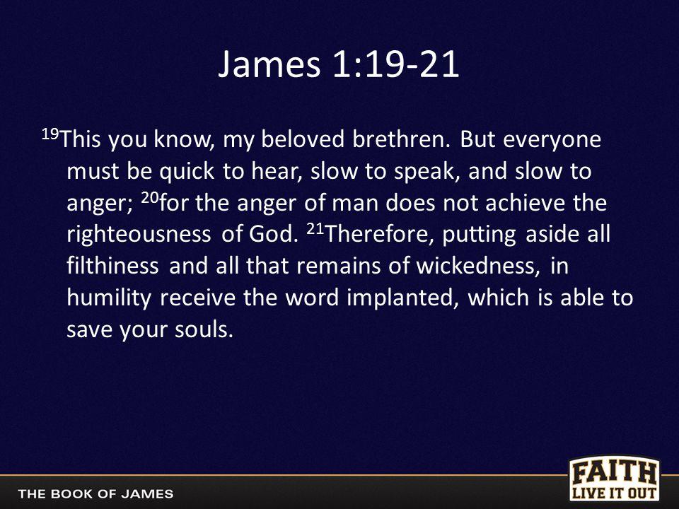 James 1:19-21 19 This you know, my beloved brethren.