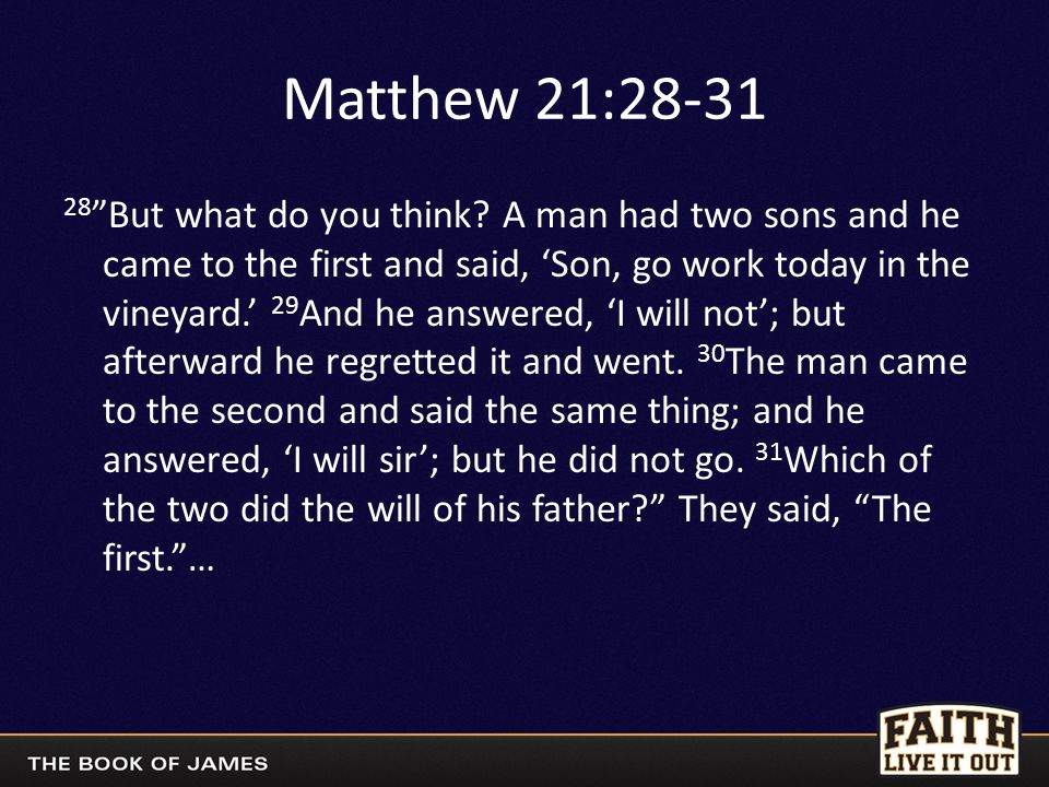 """Matthew 21:28-31 28 """"But what do you think? A man had two sons and he came to the first and said, 'Son, go work today in the vineyard.' 29 And he answ"""