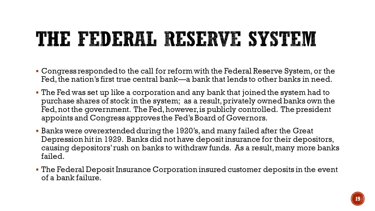  Congress responded to the call for reform with the Federal Reserve System, or the Fed, the nation's first true central bank—a bank that lends to oth