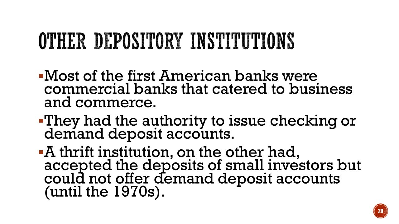  Most of the first American banks were commercial banks that catered to business and commerce.  They had the authority to issue checking or demand d