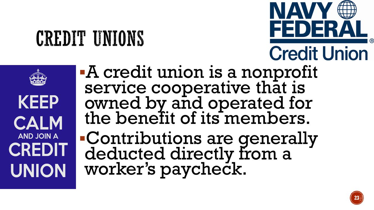  A credit union is a nonprofit service cooperative that is owned by and operated for the benefit of its members.  Contributions are generally deduct