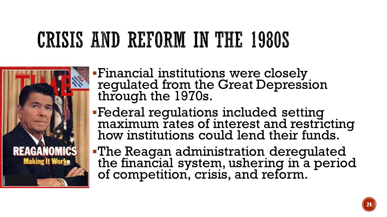  Financial institutions were closely regulated from the Great Depression through the 1970s.  Federal regulations included setting maximum rates of i