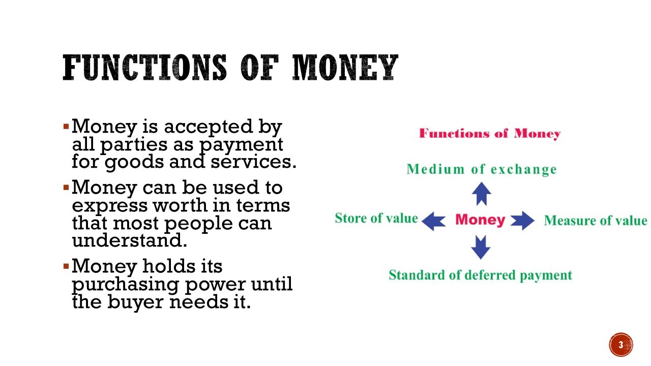  Money is accepted by all parties as payment for goods and services.  Money can be used to express worth in terms that most people can understand. 