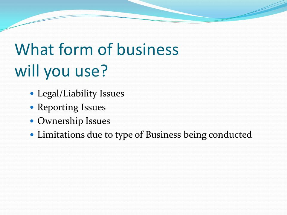 What form of business will you use.