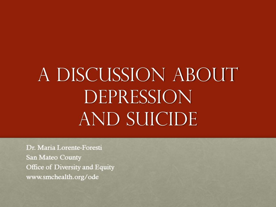 A discussion about depression and suicide Dr.