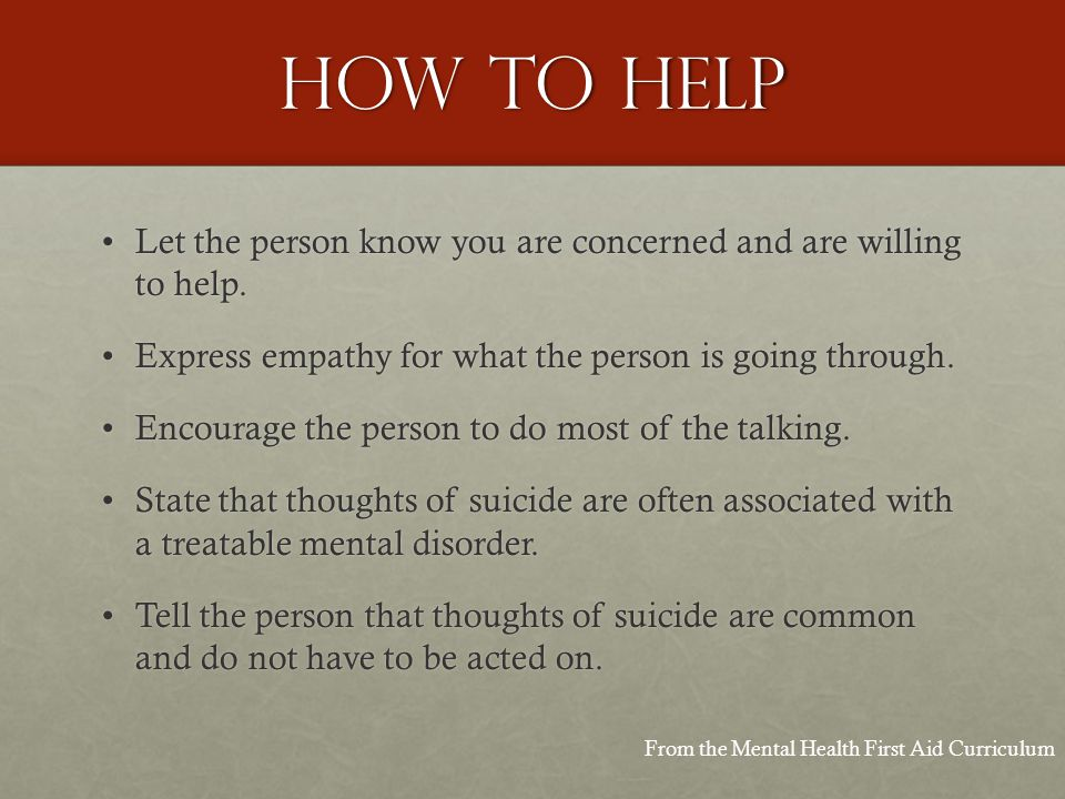 How to Help Let the person know you are concerned and are willing to help.Let the person know you are concerned and are willing to help.