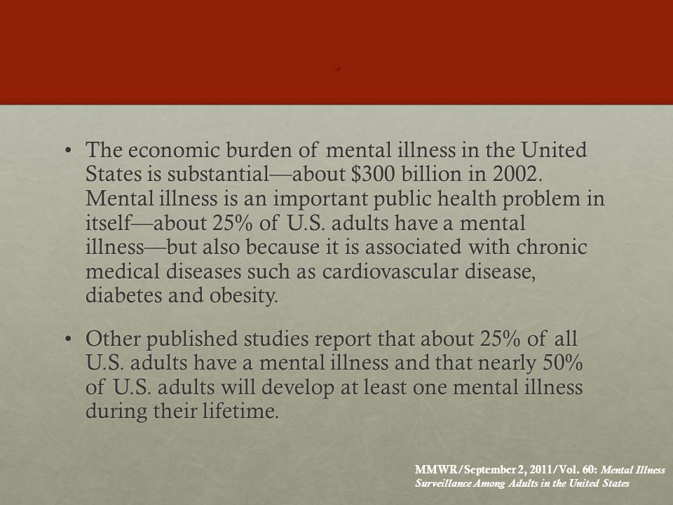 The economic burden of mental illness in the United States is substantial—about $300 billion in 2002.