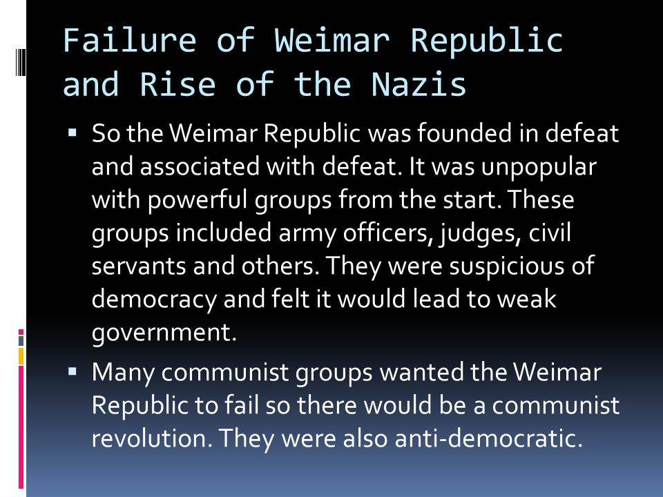 Failure of Weimar Republic and Rise of the Nazis  So the Weimar Republic was founded in defeat and associated with defeat.