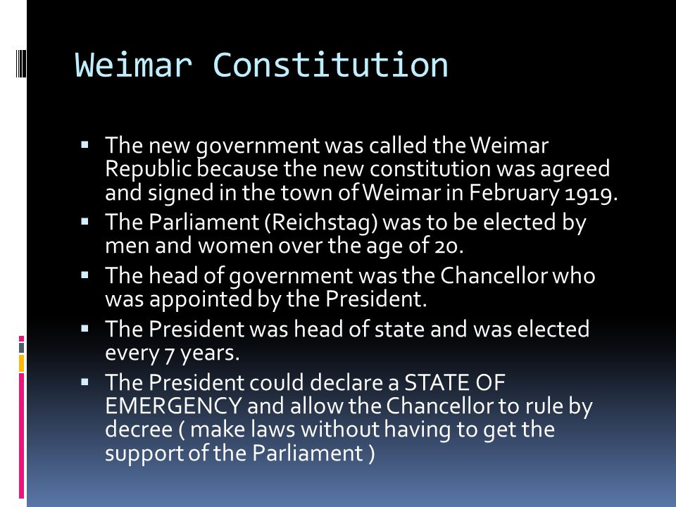 Weimar Constitution  The new government was called the Weimar Republic because the new constitution was agreed and signed in the town of Weimar in February 1919.