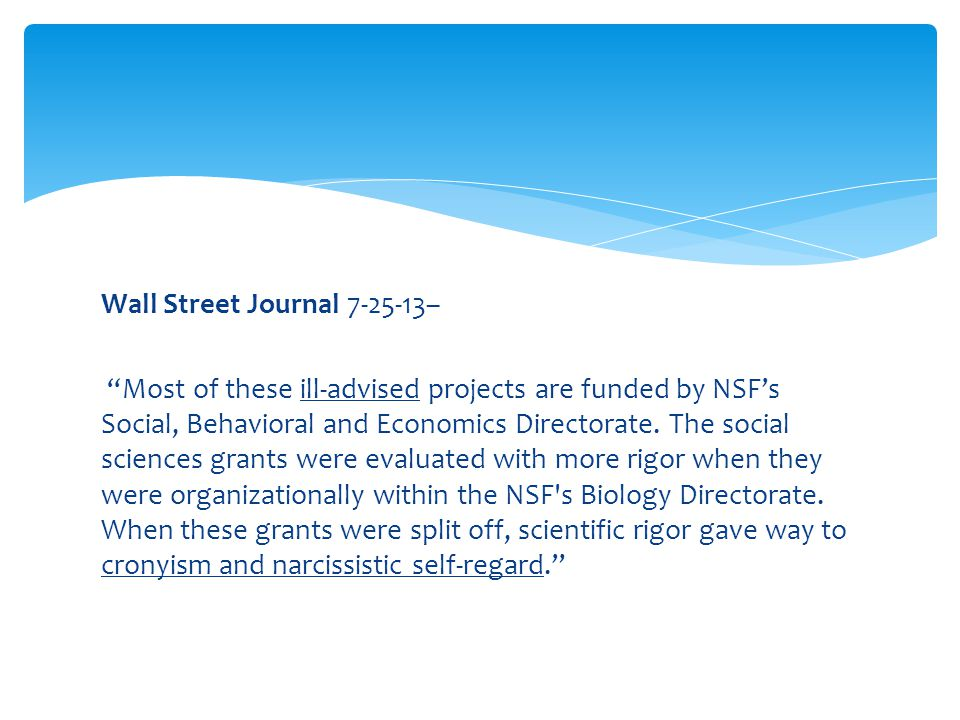 Wall Street Journal 7-25-13– Most of these ill-advised projects are funded by NSF's Social, Behavioral and Economics Directorate.