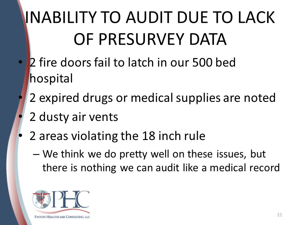 INABILITY TO AUDIT DUE TO LACK OF PRESURVEY DATA 2 fire doors fail to latch in our 500 bed hospital 2 expired drugs or medical supplies are noted 2 dusty air vents 2 areas violating the 18 inch rule – We think we do pretty well on these issues, but there is nothing we can audit like a medical record 21