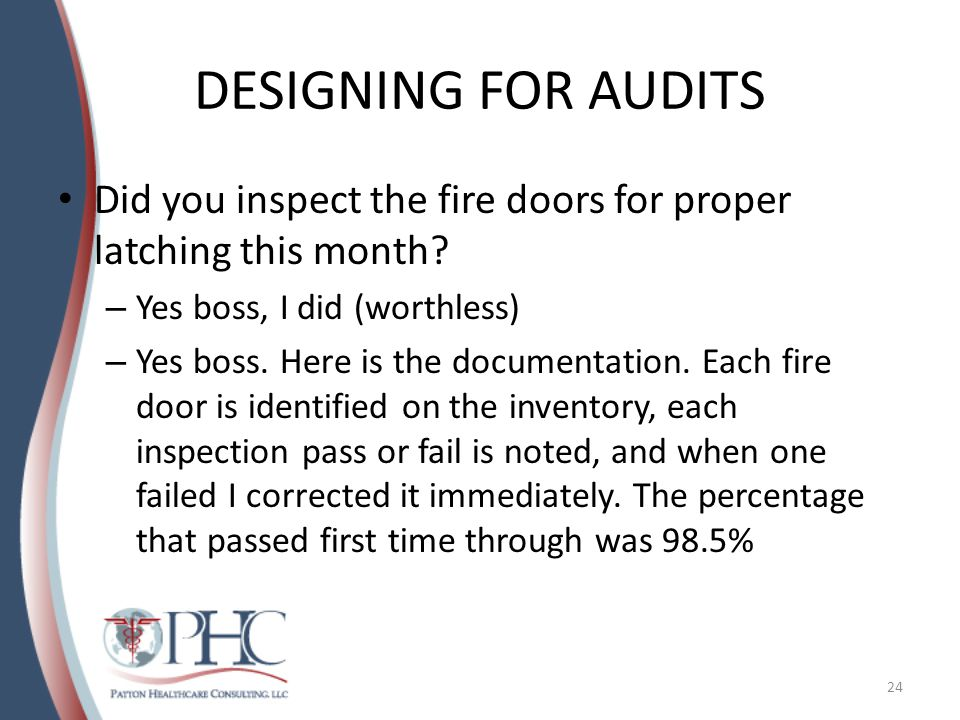 DESIGNING FOR AUDITS Did you inspect the fire doors for proper latching this month.