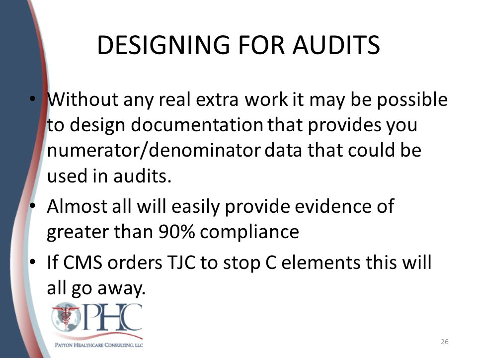 DESIGNING FOR AUDITS Without any real extra work it may be possible to design documentation that provides you numerator/denominator data that could be used in audits.