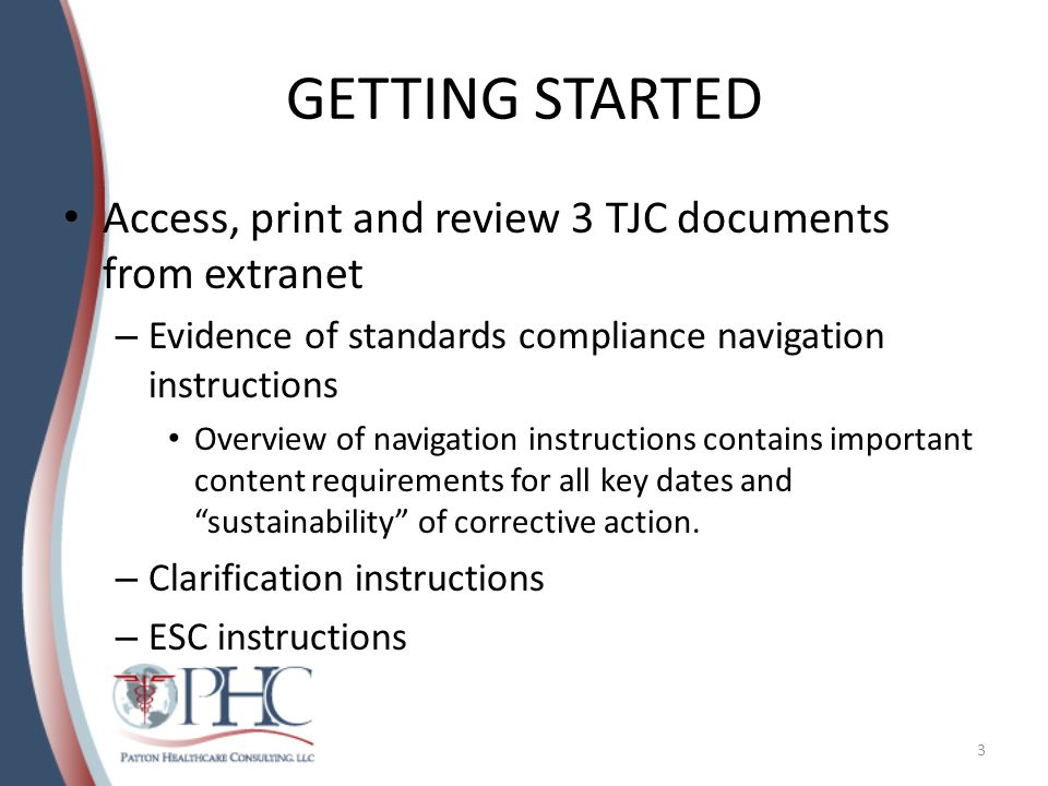 GETTING STARTED Access, print and review 3 TJC documents from extranet – Evidence of standards compliance navigation instructions Overview of navigation instructions contains important content requirements for all key dates and sustainability of corrective action.