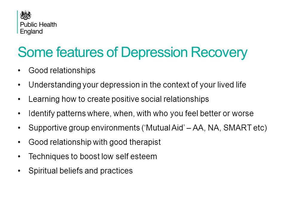 Some features of Depression Recovery Good relationships Understanding your depression in the context of your lived life Learning how to create positiv