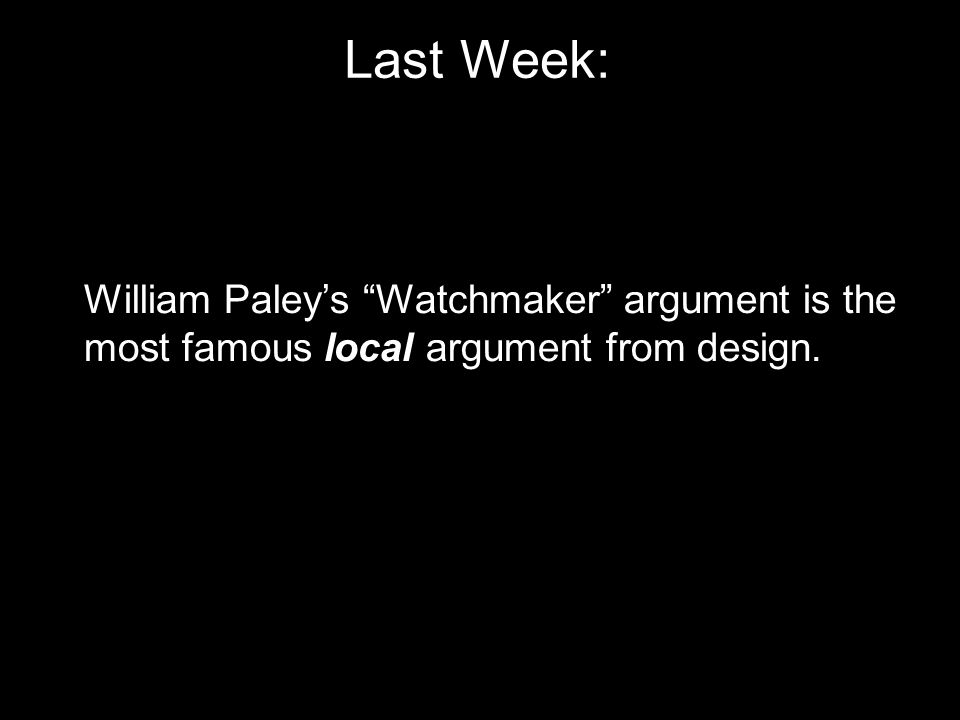 """Last Week: William Paley's """"Watchmaker"""" argument is the most famous local argument from design."""