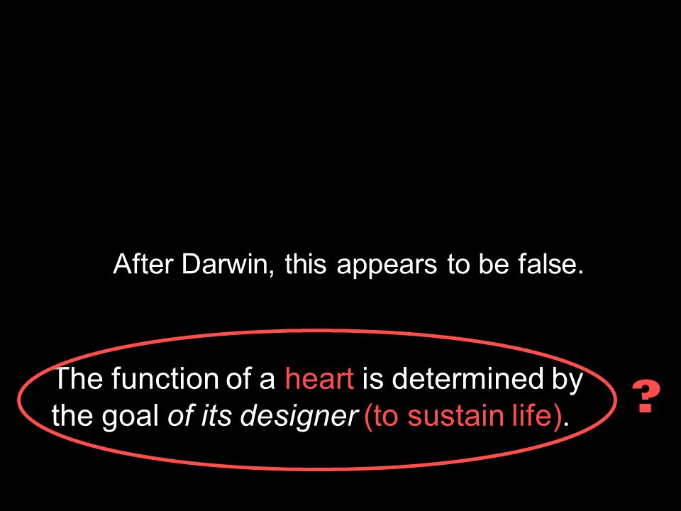 After Darwin, this appears to be false. The function of a heart is determined by the goal of its designer (to sustain life). ?