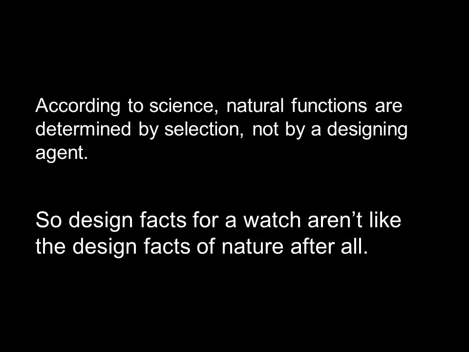 Design facts of watch Designing agent 1) If inference 1) is justified, Design facts of nature Designing agent 2) Then inference 2) is justified.