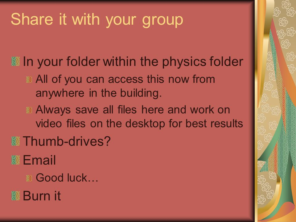 Share it with your group In your folder within the physics folder All of you can access this now from anywhere in the building.